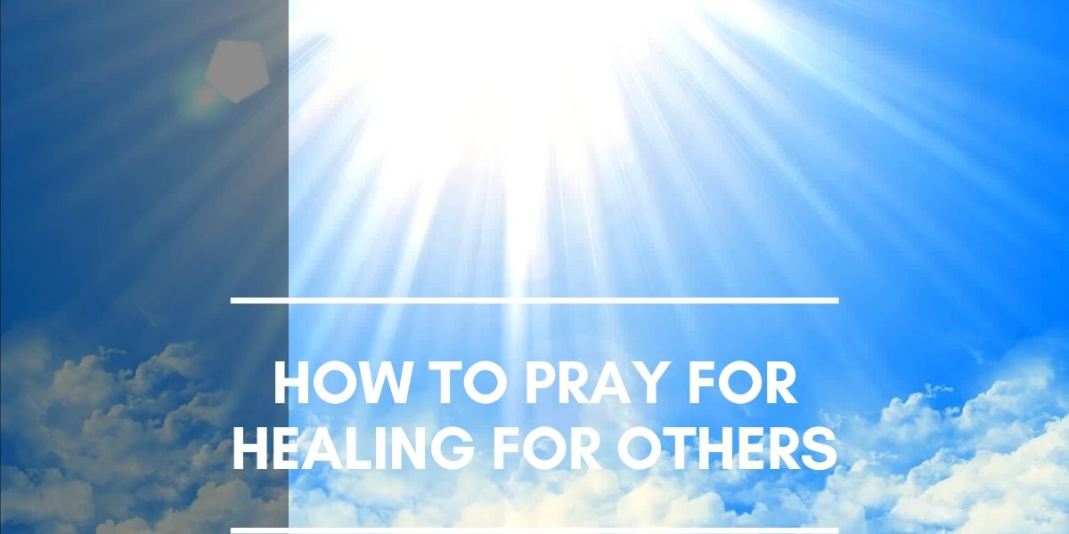 How to Pray for Healing For a Friend