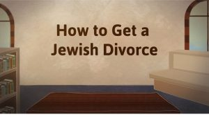 "How Jewish Women ""Get"" Divorce According Judaism & Torah?"