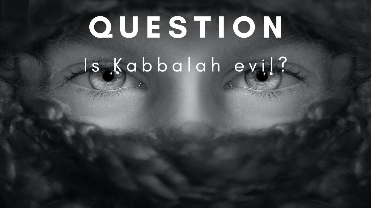 Question:Is Kabbalah Evil ?
