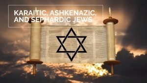Origin of Ashkenazi, Sephardic and Karaite Jews