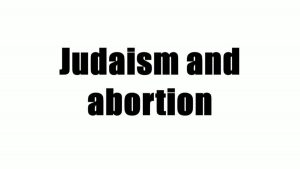 Abortion According Bible, Halacha and Torah