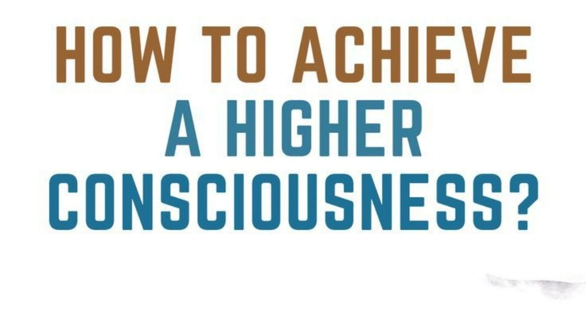 How to Achieve Higher Spiritual Consciousness and Awakeners State?
