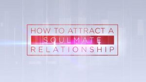 How to Attract a Soulmate Relationship in (3 examples)